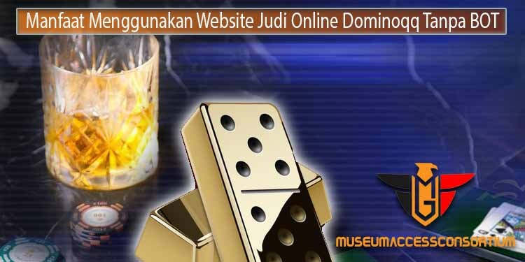 Bagaimana Cara Menemukan Situs Judi Dominoqq Online Tanpa BOT.